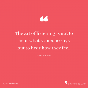 "empathic listening quote: ""The art of listening is not to hear what someone says but to hear how they feel."""
